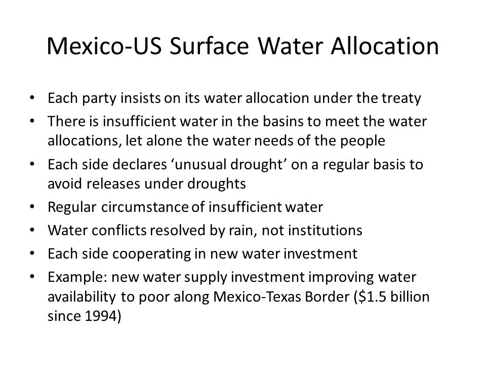 Mexico-US Surface Water Allocation Each party insists on its water allocation under the treaty There is insufficient water in the basins to meet the w