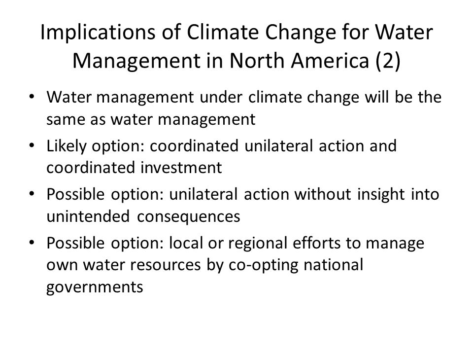 Implications of Climate Change for Water Management in North America (2) Water management under climate change will be the same as water management Li