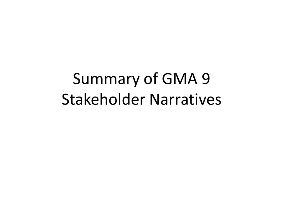 Summary of GMA 9 Stakeholder Narratives
