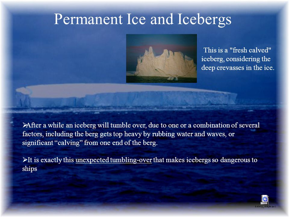 Permanent Ice and Icebergs After a while an iceberg will tumble over, due to one or a combination of several factors, including the berg gets top heav