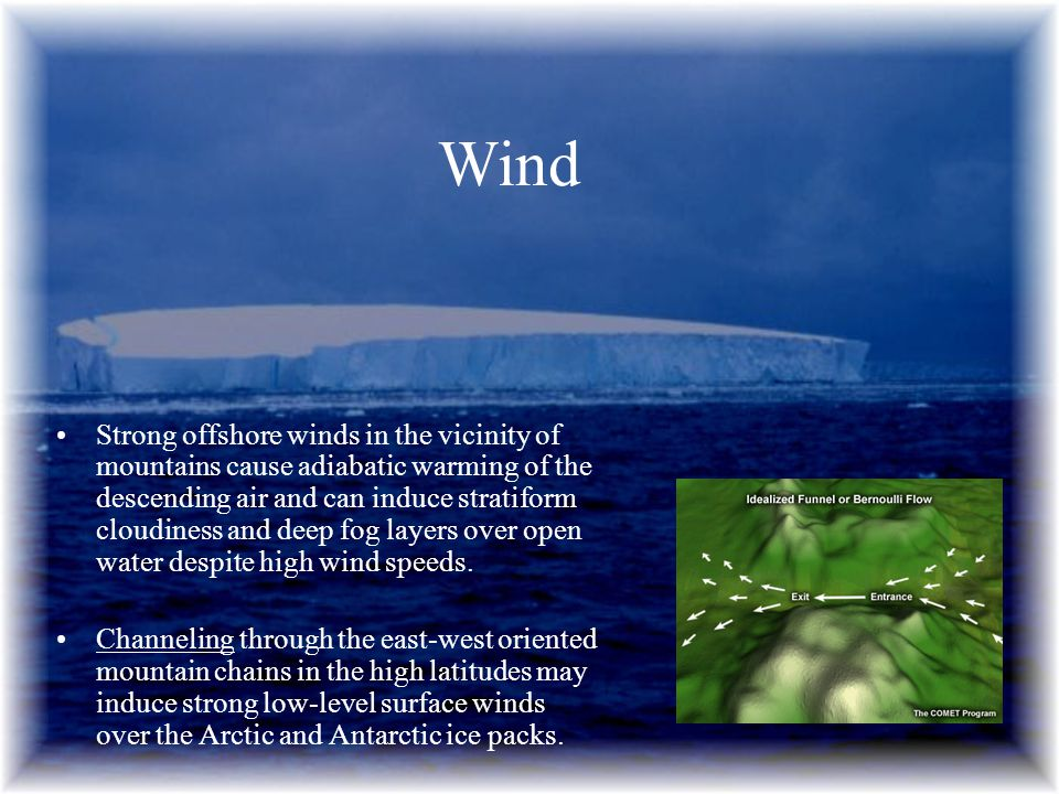 Strong offshore winds in the vicinity of mountains cause adiabatic warming of the descending air and can induce stratiform cloudiness and deep fog lay