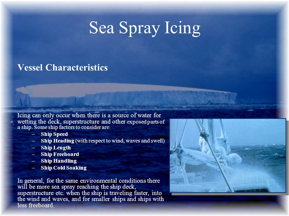 Vessel Characteristics Icing can only occur when there is a source of water for wetting the deck, superstructure and other exposed parts of a ship. So