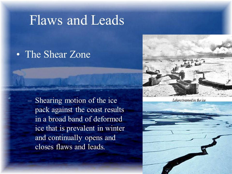 The Shear Zone –Shearing motion of the ice pack against the coast results in a broad band of deformed ice that is prevalent in winter and continually