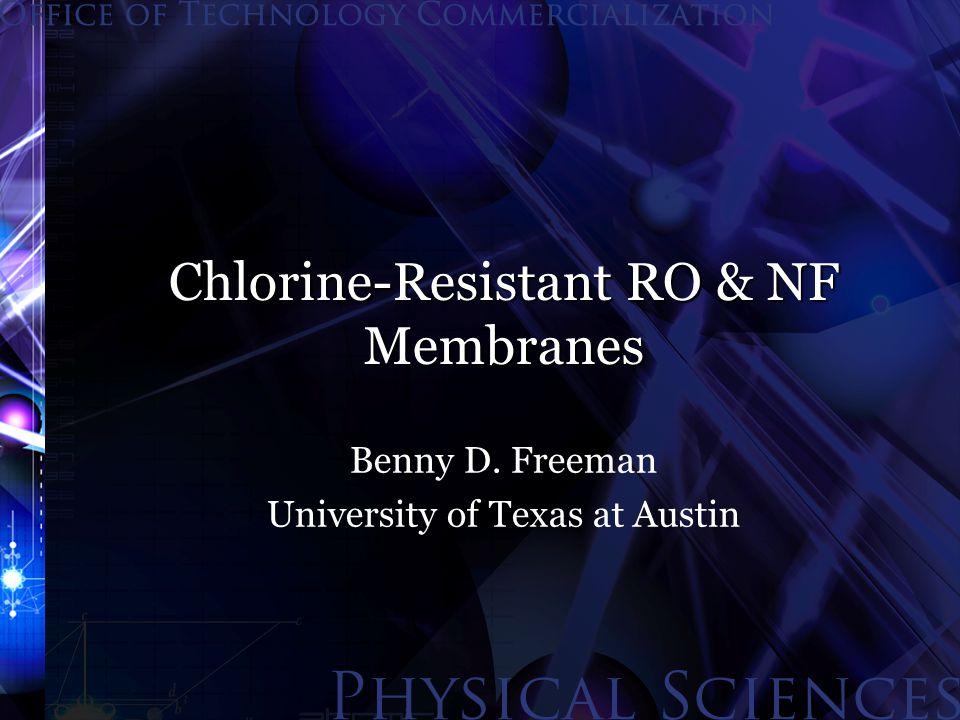 Chlorine-Resistant RO & NF Membranes Benny D. Freeman University of Texas at Austin
