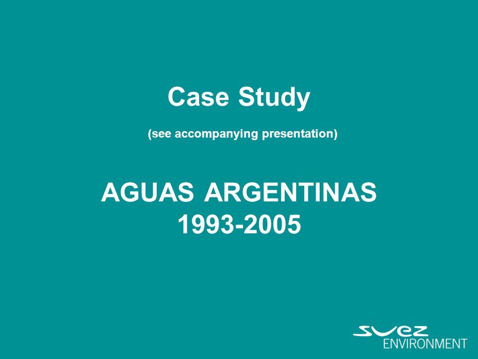 Case Study (see accompanying presentation) AGUAS ARGENTINAS 1993-2005