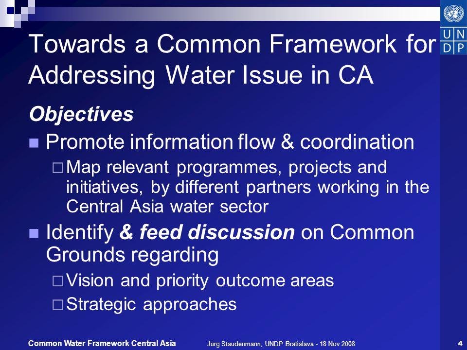 Jürg Staudenmann, UNDP Bratislava - 18 Nov 20085 Common Water Framework Central Asia Initiative Status (17 Nov 08) The partners to date Considering: World Bank Norway Italy Romania Cap-Net / GWP n … EAP Task Force SDC GTZ CARE C