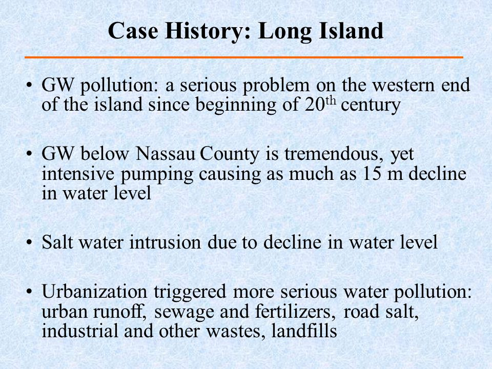 GW pollution: a serious problem on the western end of the island since beginning of 20 th century GW below Nassau County is tremendous, yet intensive