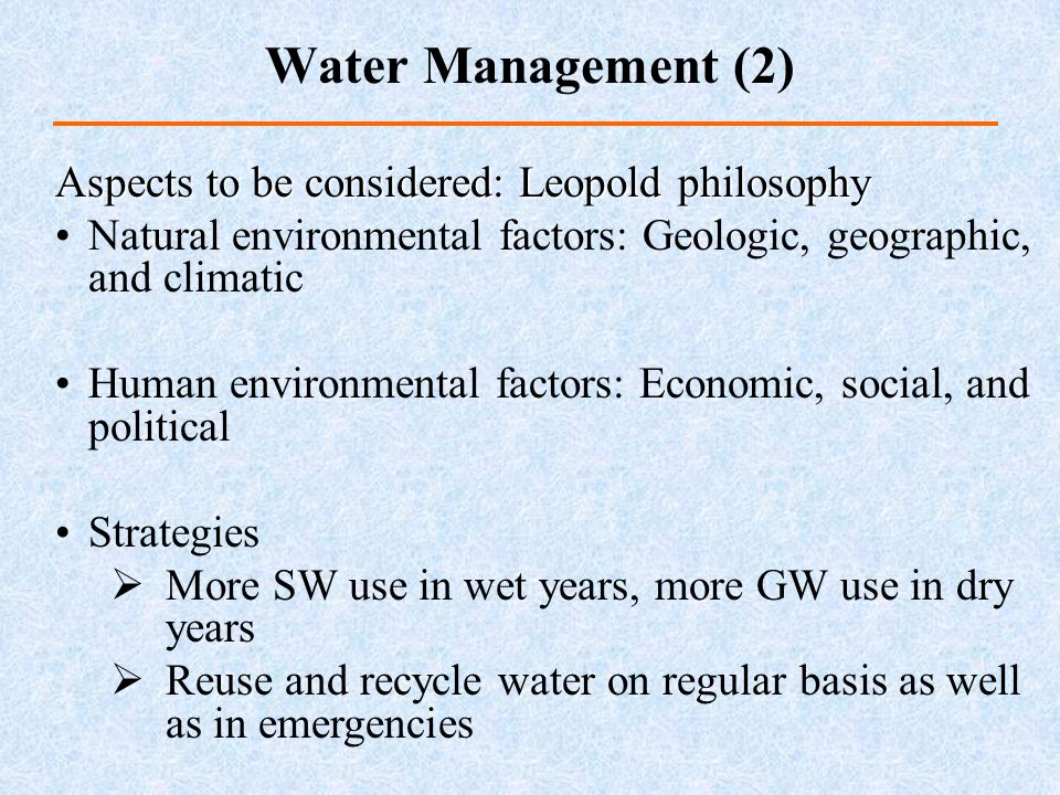 Aspects to be considered: Leopold philosophy Natural environmental factors: Geologic, geographic, and climatic Human environmental factors: Economic,