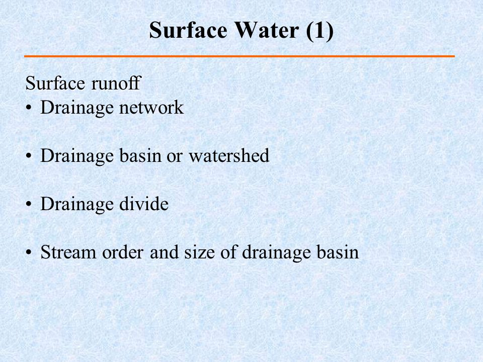 Surface runoff Drainage network Drainage basin or watershed Drainage divide Stream order and size of drainage basin Surface Water (1)
