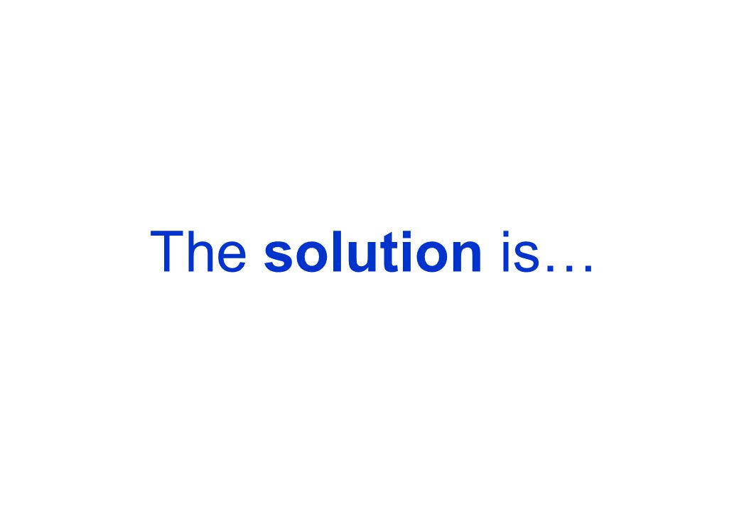 The solution is…