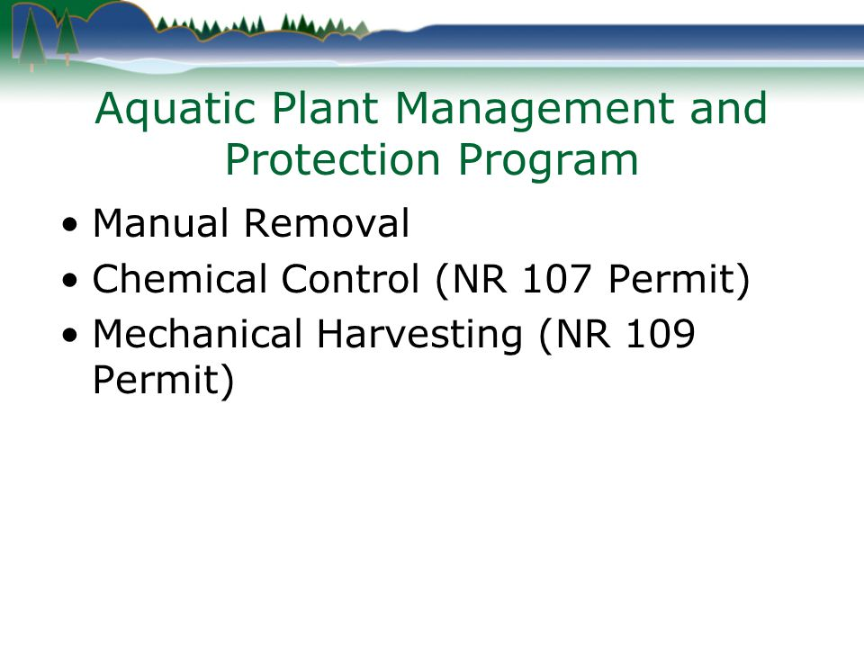 Aquatic Plant Management and Protection Program Manual Removal Chemical Control (NR 107 Permit) Mechanical Harvesting (NR 109 Permit)
