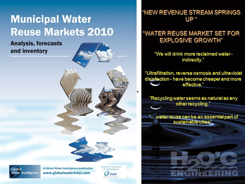 15 NEW REVENUE STREAM SPRINGS UP WATER REUSE MARKET SET FOR EXPLOSIVE GROWTH We will drink more reclaimed water - indirectly.