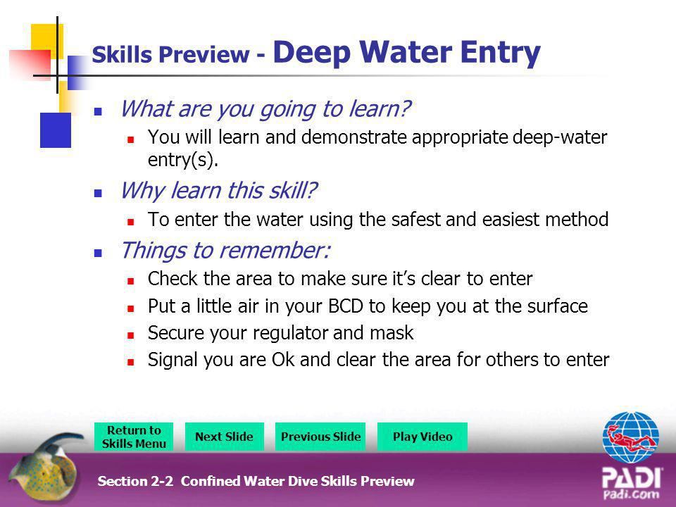 Skills Preview - Deep Water Entry What are you going to learn? You will learn and demonstrate appropriate deep-water entry(s). Why learn this skill? T