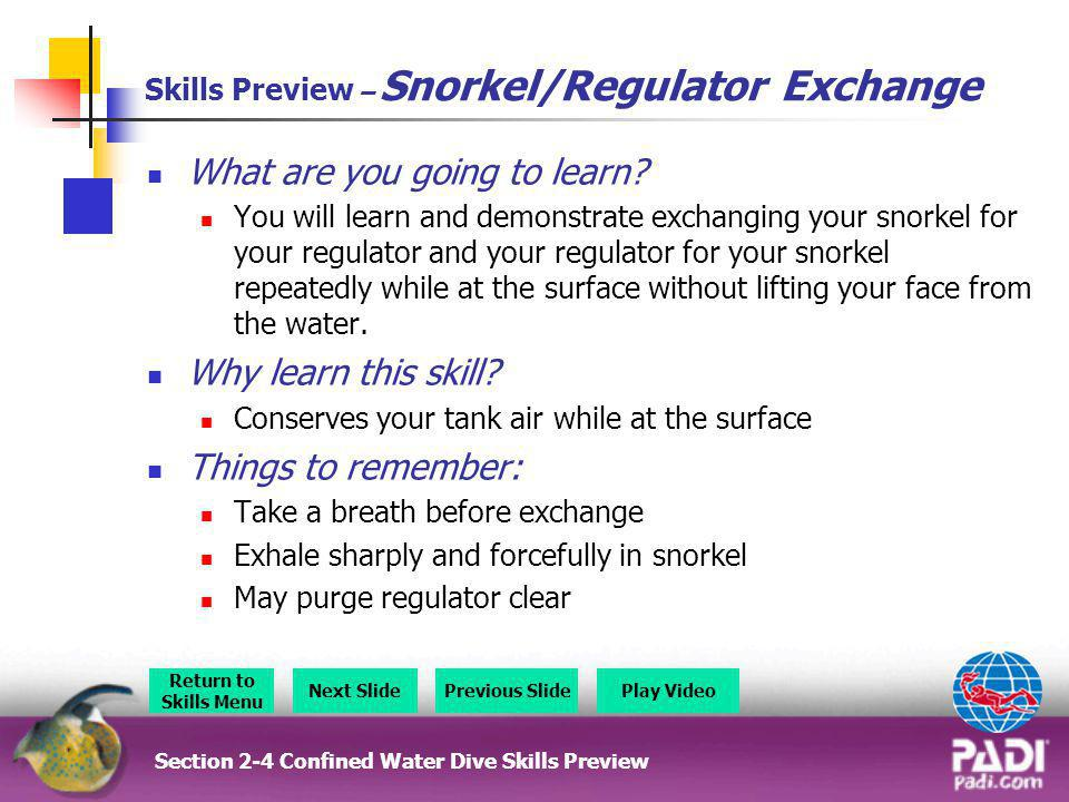 Skills Preview – Snorkel/Regulator Exchange What are you going to learn? You will learn and demonstrate exchanging your snorkel for your regulator and