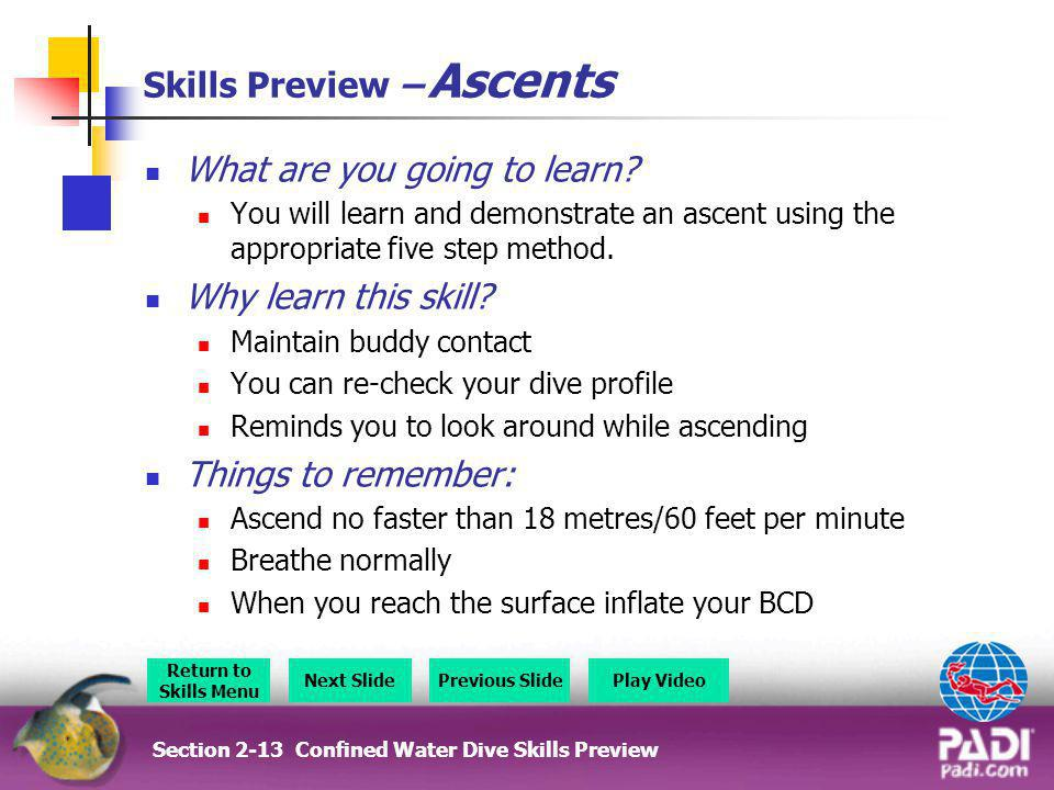 Skills Preview – Ascents What are you going to learn? You will learn and demonstrate an ascent using the appropriate five step method. Why learn this
