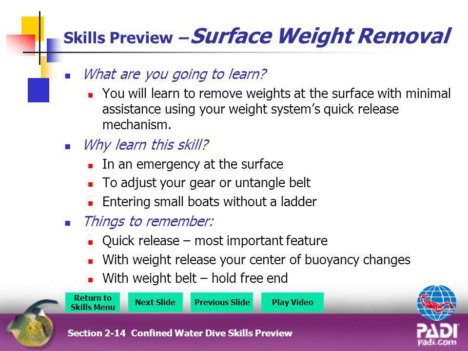 Skills Preview – Surface Weight Removal What are you going to learn? You will learn to remove weights at the surface with minimal assistance using you