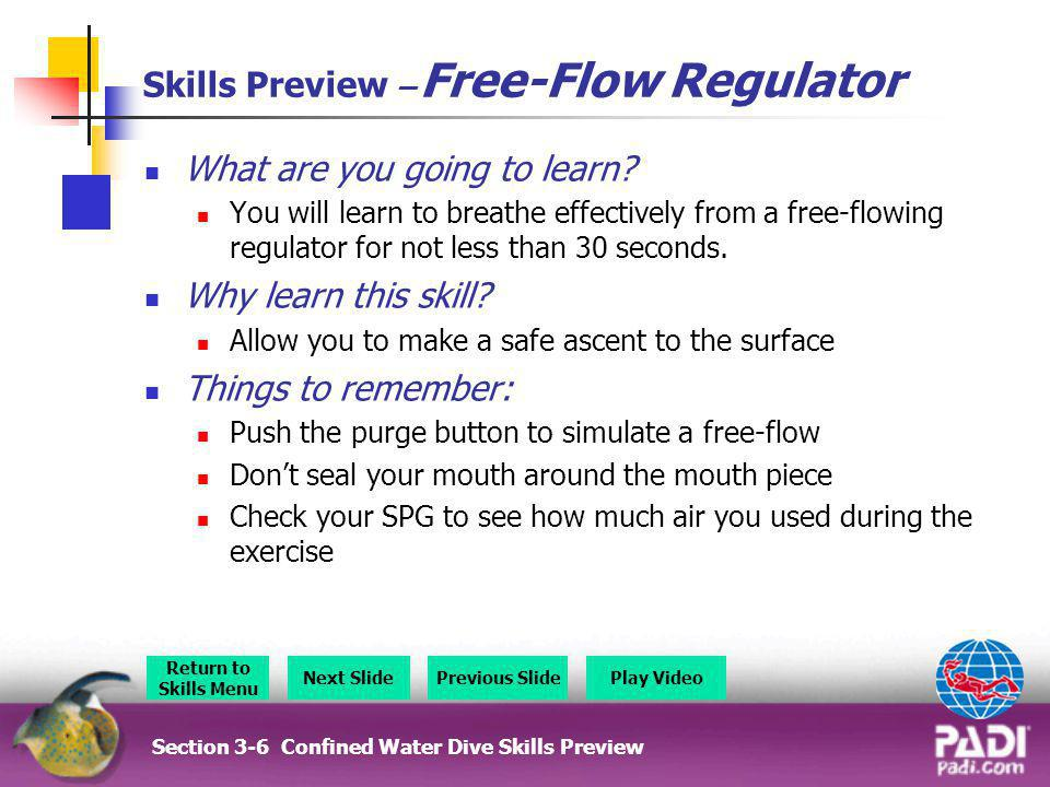 Skills Preview – Free-Flow Regulator What are you going to learn? You will learn to breathe effectively from a free-flowing regulator for not less tha