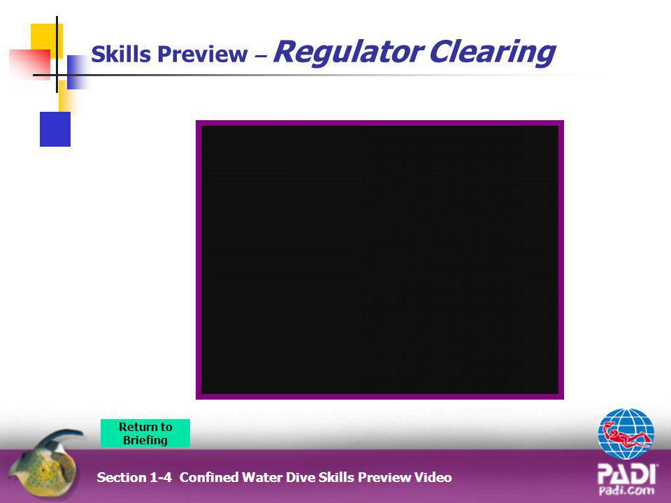 Skills Preview – Regulator Clearing Section 1-4 Confined Water Dive Skills Preview Video Return to Briefing
