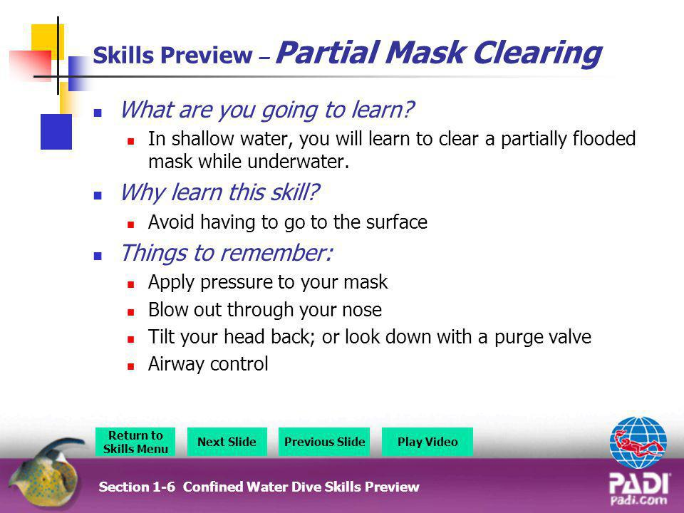 Skills Preview – Free-Flow Regulator Section 3-6 Confined Water Dive Skills Preview Video Return to Briefing