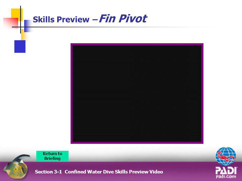 Skills Preview – Fin Pivot Section 3-1 Confined Water Dive Skills Preview Video Return to Briefing