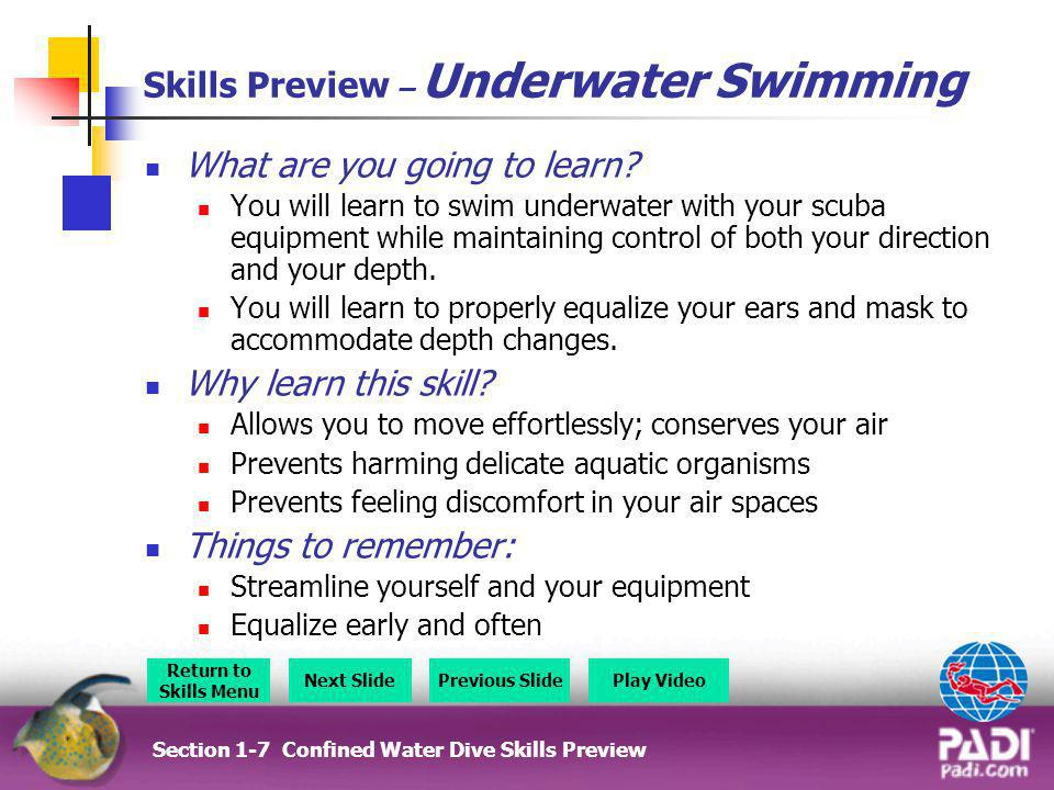Section 3 - Skills Preview Section 3 – Skills Preview Overview Return to Section Menu Next SlidePrevious Slide Emergency Swimming Ascent Free-Flow Regulator Swimming Underwater Tired Diver Tow Cramp Removal Alternate Air Source Fin Pivot