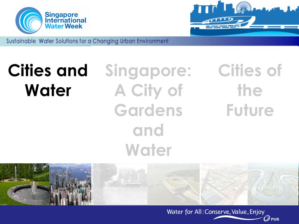 2 Cities of the Future Cities and Water Singapore: A City of Gardens and Water