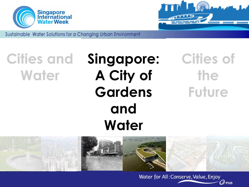 9 Cities of the Future Cities and Water Singapore: A City of Gardens and Water