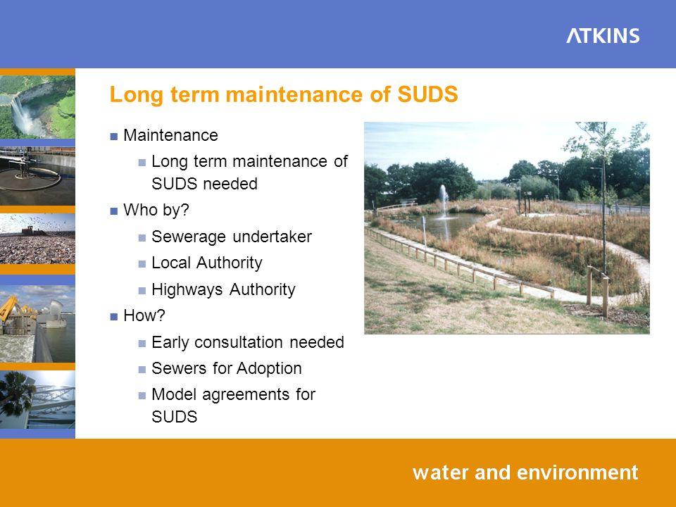 Long term maintenance of SUDS Maintenance Long term maintenance of SUDS needed Who by.