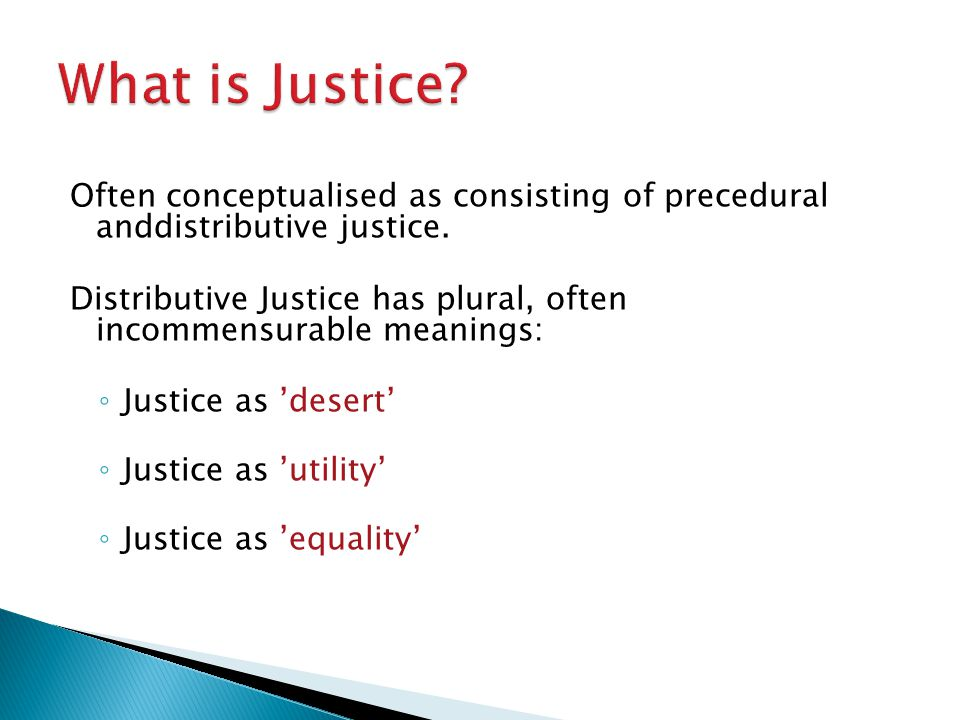 Often conceptualised as consisting of precedural anddistributive justice.
