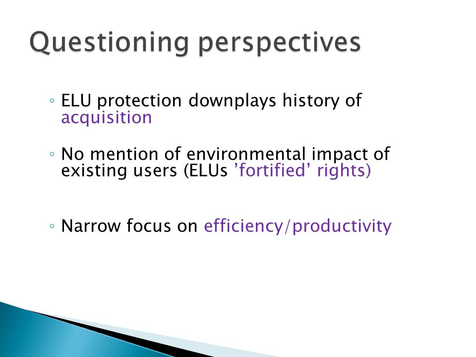 ELU protection downplays history of acquisition No mention of environmental impact of existing users (ELUs fortified rights) Narrow focus on efficiency/productivity