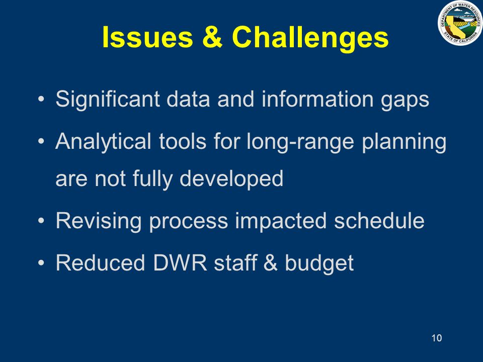 10 Issues & Challenges Significant data and information gaps Analytical tools for long-range planning are not fully developed Revising process impacte