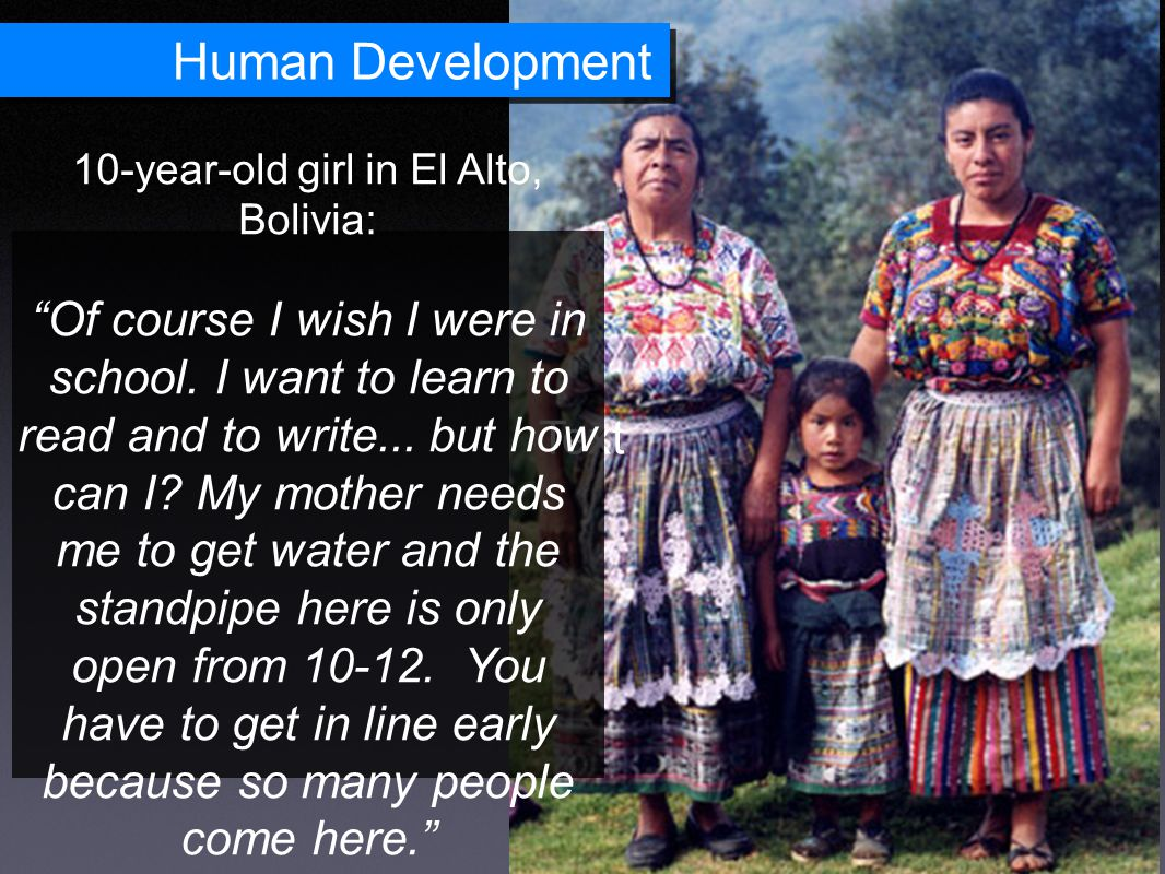 Human Development Text 10-year-old girl in El Alto, Bolivia: Of course I wish I were in school.