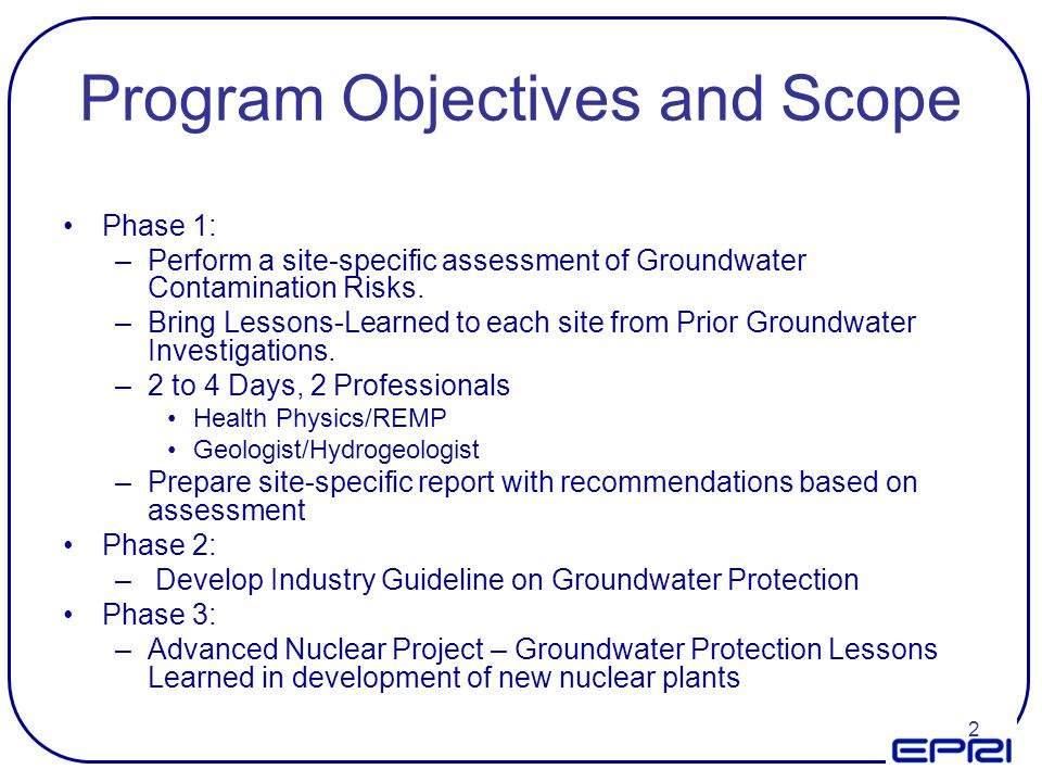 2 Program Objectives and Scope Phase 1: –Perform a site-specific assessment of Groundwater Contamination Risks. –Bring Lessons-Learned to each site fr