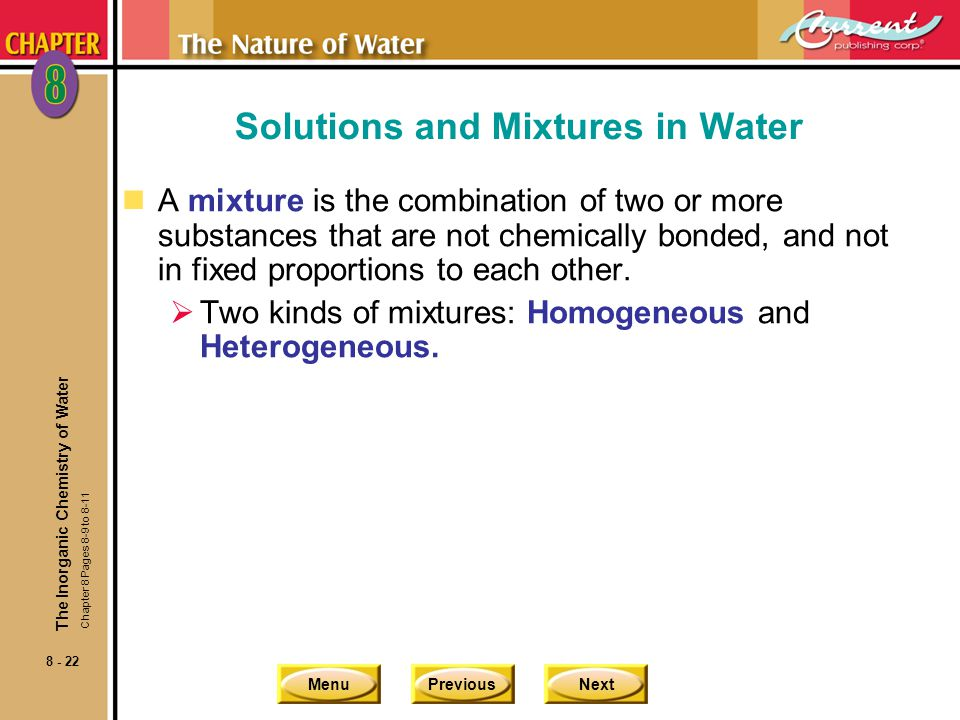 MenuPreviousNext 8 - 22 Solutions and Mixtures in Water nA mixture is the combination of two or more substances that are not chemically bonded, and not in fixed proportions to each other.