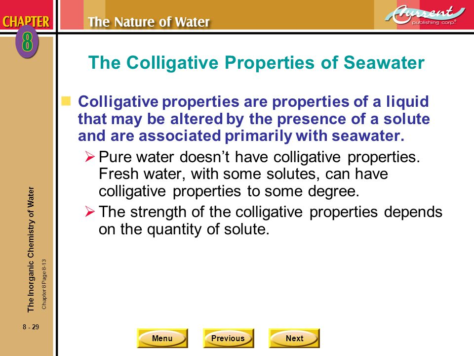 MenuPreviousNext 8 - 29 The Colligative Properties of Seawater nColligative properties are properties of a liquid that may be altered by the presence
