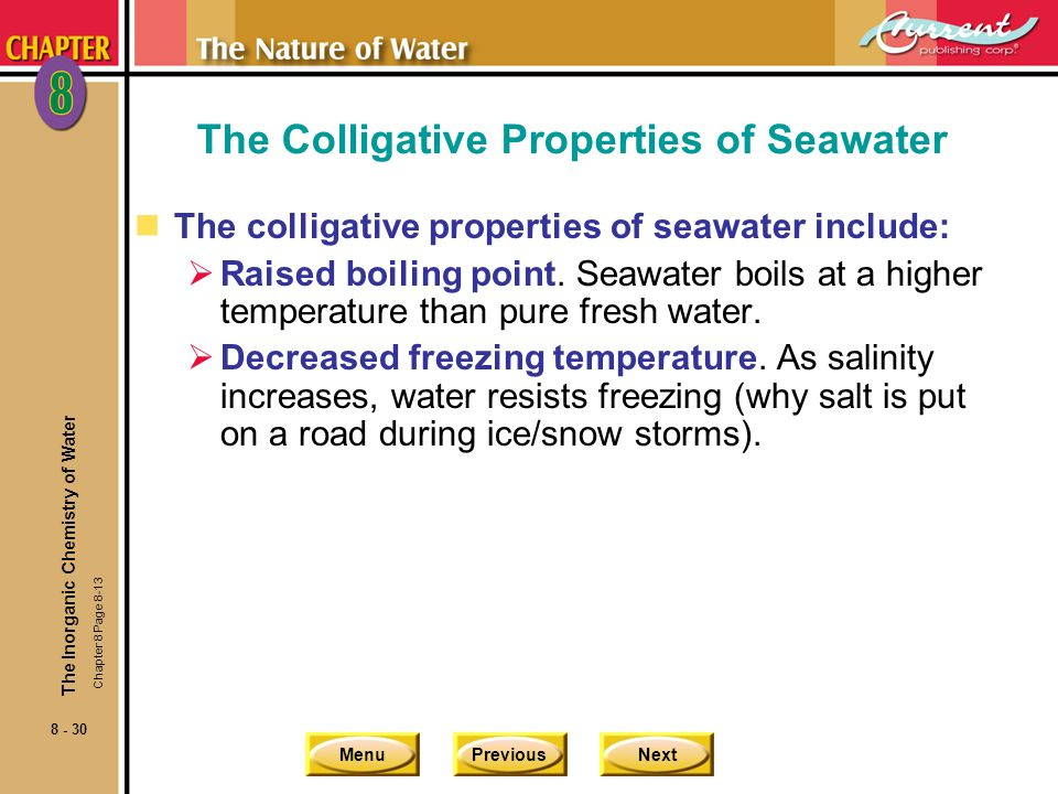 MenuPreviousNext 8 - 30 The Colligative Properties of Seawater nThe colligative properties of seawater include: Raised boiling point.