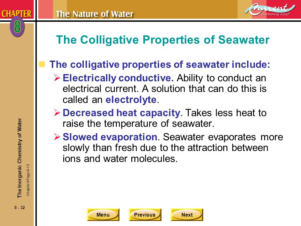 MenuPreviousNext 8 - 32 The Colligative Properties of Seawater nThe colligative properties of seawater include: Electrically conductive.