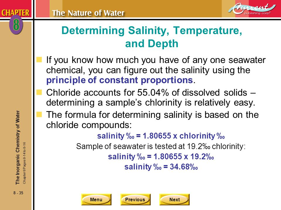 MenuPreviousNext 8 - 35 Determining Salinity, Temperature, and Depth nIf you know how much you have of any one seawater chemical, you can figure out the salinity using the principle of constant proportions.