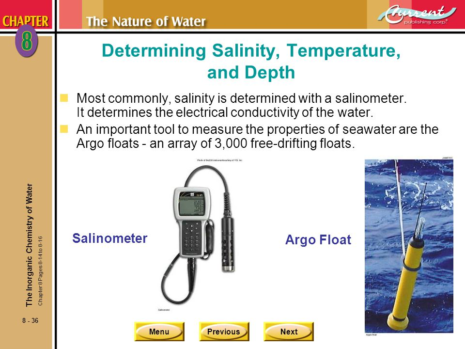 MenuPreviousNext 8 - 36 Determining Salinity, Temperature, and Depth nMost commonly, salinity is determined with a salinometer. It determines the elec