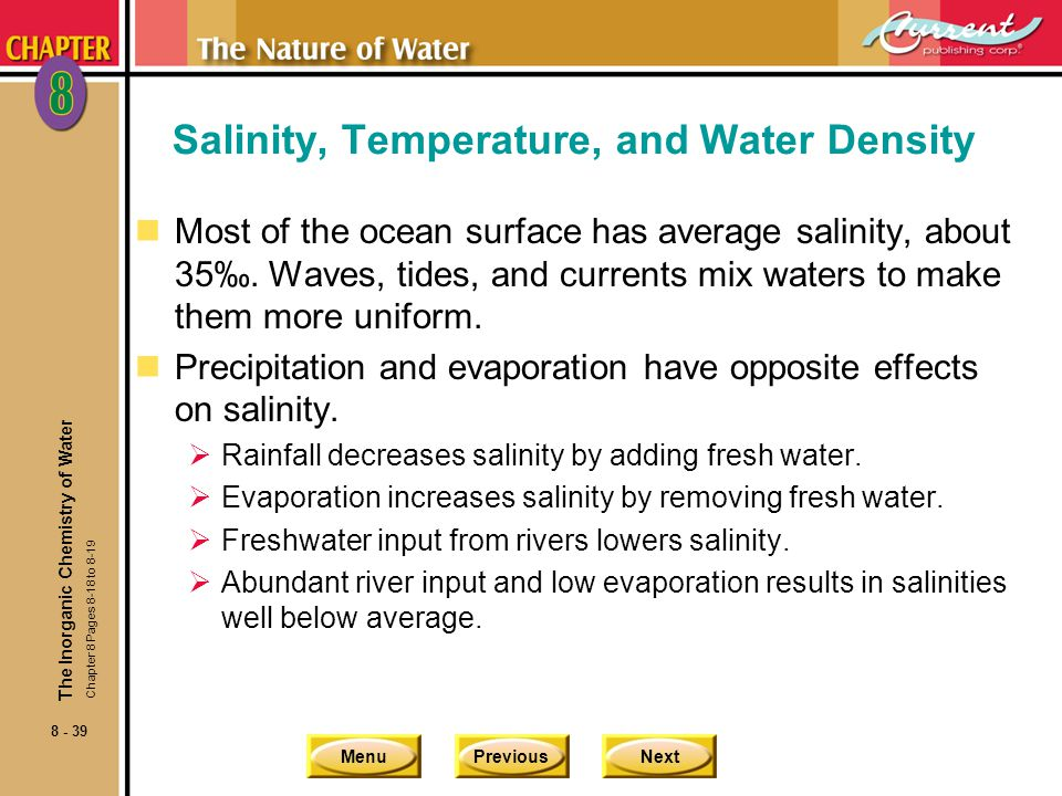 MenuPreviousNext 8 - 39 Salinity, Temperature, and Water Density nMost of the ocean surface has average salinity, about 35. Waves, tides, and currents