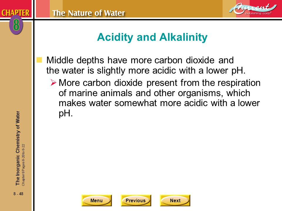 MenuPreviousNext 8 - 48 Acidity and Alkalinity nMiddle depths have more carbon dioxide and the water is slightly more acidic with a lower pH. More car