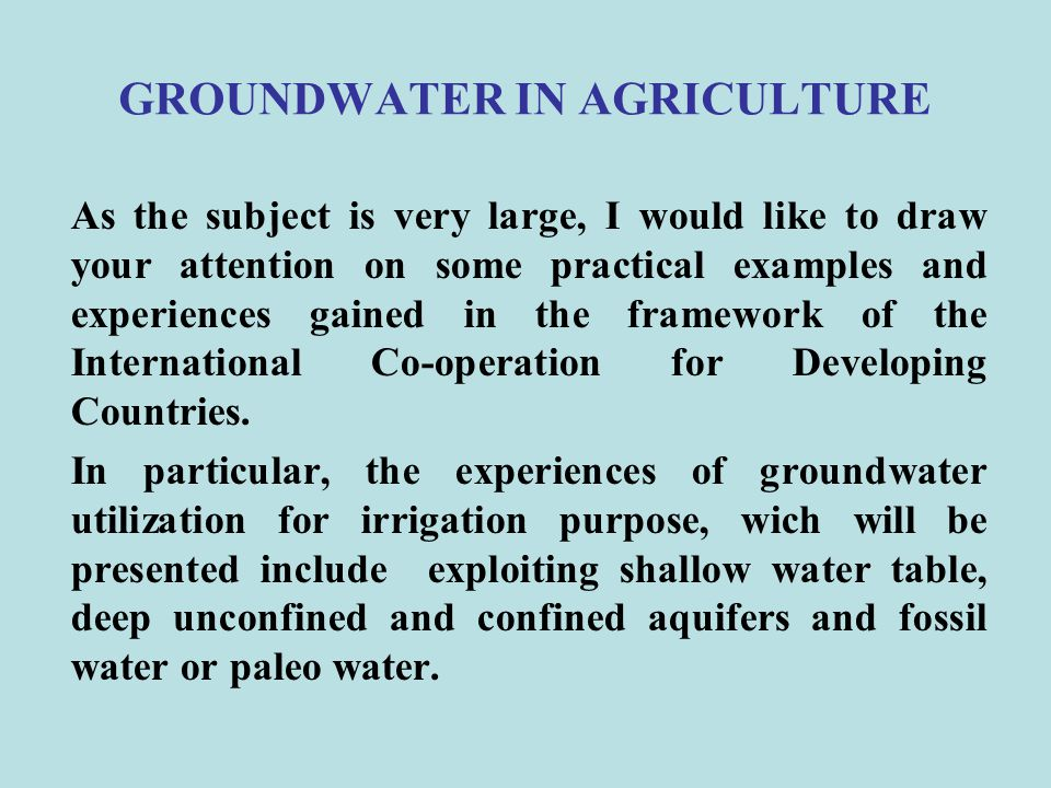 GROUNDWATER IN AGRICULTURE (Sudan) Small farmers withdraw groundwater from dug wells (usually constructed when the water table is shallow) for domestic and irrigation uses.