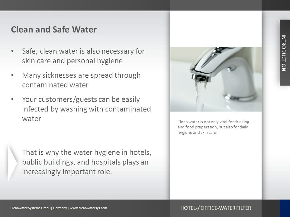 Cleanwater Systems GmbH| Germany | www.cleanwatersys.com HOTEL-/ OFFICE-WATER FILTER Clean and Safe Water Safe, clean water is also necessary for skin