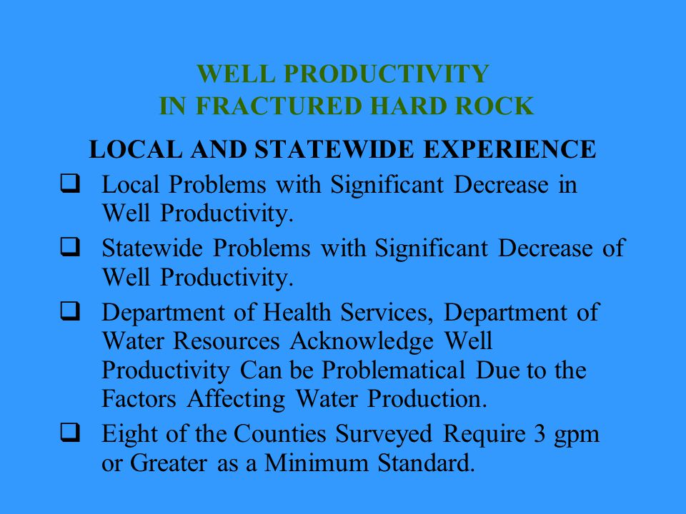 WELL PRODUCTIVITY IN FRACTURED HARD ROCK LOCAL AND STATEWIDE EXPERIENCE Local Problems with Significant Decrease in Well Productivity. Statewide Probl