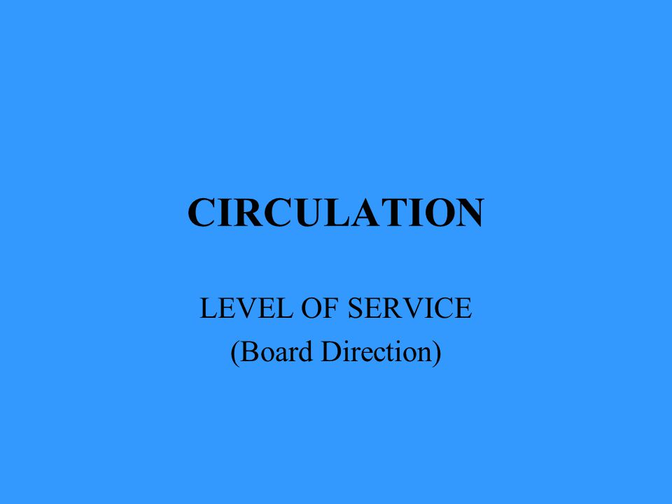 CIRCULATION LEVEL OF SERVICE (Board Direction)