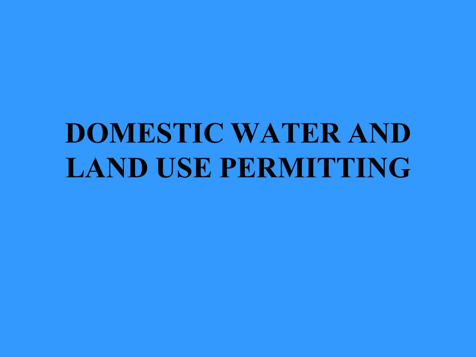 DOMESTIC WATER AND LAND USE PERMITTING