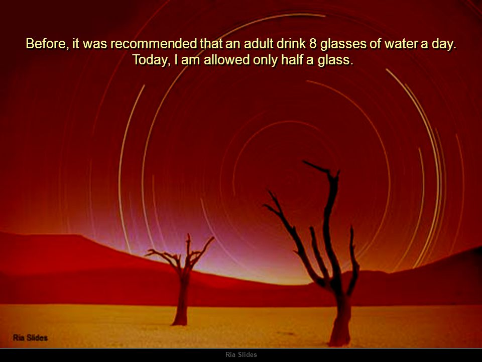 Ria Slides Before, it was recommended that an adult drink 8 glasses of water a day.