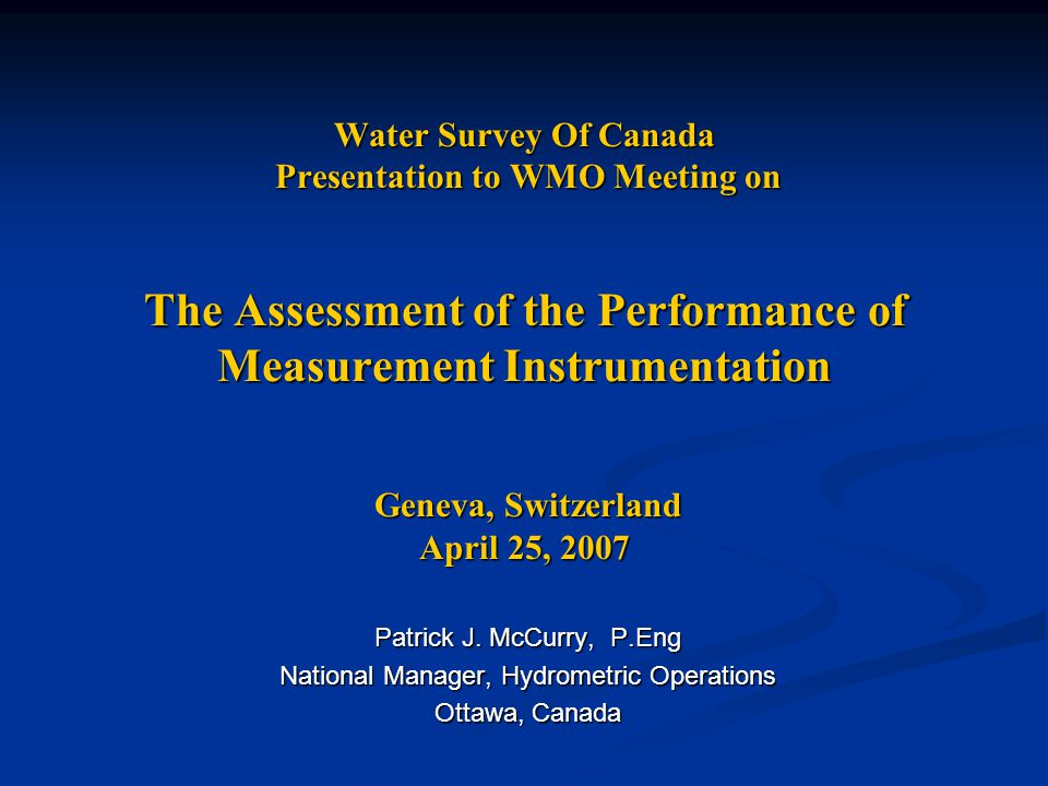 Water Survey Of Canada Presentation to WMO Meeting on The Assessment of the Performance of Measurement Instrumentation Geneva, Switzerland April 25, 2007 Patrick J.