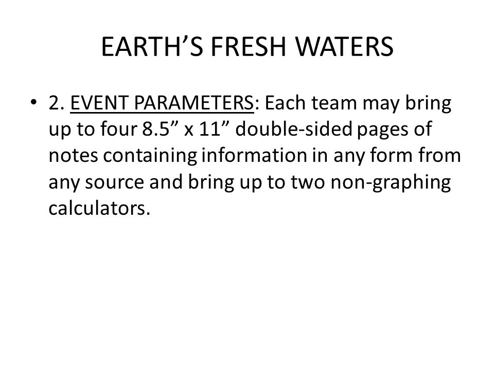 EARTHS FRESH WATERS 2. EVENT PARAMETERS: Each team may bring up to four 8.5 x 11 double-sided pages of notes containing information in any form from a