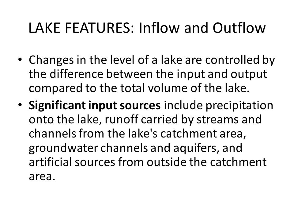 LAKE FEATURES: Inflow and Outflow Changes in the level of a lake are controlled by the difference between the input and output compared to the total v